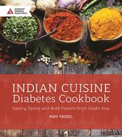 Indian Cuisine Diabetes Cookbook Savory Spices and Bold Flavors of South Asia by May Abraham Fridel