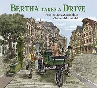 Bertha Takes a Drive How the Benz Automobile Changed the World by Jan Adkins, Jan Adkins