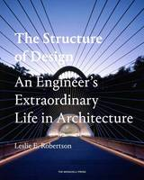 The Structure of Design An Engineer's Extraordinary Life in Architecture by Leslie Robertson, Janet Adams Strong