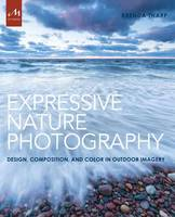 Expressive Nature Photography Design, Composition, and Color in Outdoor Imagery by Brenda Tharp