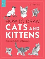 How to Draw Cats and Kittens A Complete Guide for Beginners by J. C. Amberlyn