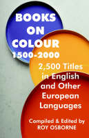 Books on Colour 1500-2000 2,500 Titles in English & Other European Languages by Roy Osborne
