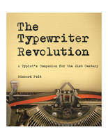 The Typewriter Revolution A Typist's Companion for the 21st Century by Professor Richard Polt