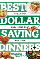 Best Dollar Saving Dinners Cheap and Easy Meals That Taste Great by Monica Sweeney