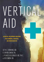 Vertical Aid Essential Wilderness Medicine for Climbers, Trekkers, and Mountaineers by Seth C., MD Hawkins, R. Bryan, RN Simon, J. Pearce, MS Beissinger, Deb, RN Simon