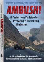 Ambush! A Professional's Guide to Preparing and Preventing Ambushes by Lt. Col. Joshua Potter, Gary Stubblefield, Mark Monday