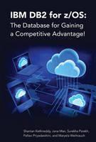 IBM DB2 for z/OS: the Database for Gaining a Competitive Advantage! by Jane Man, Surekha Parekh, Pallavi Priyadarshini, Maryela Weihrauch