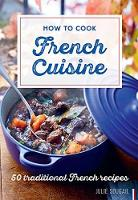 How To Cook French Cuisine 50 Traditional Recipes by Julie Soucail