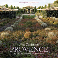 New Gardens in Provence 30 Contemporary Creations by Louisa Jones