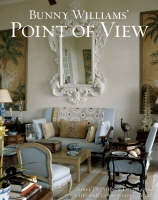 Bunny Williams' Point of View Three Decades of Decorating Chic and Comfortable Houses by Bunny Williams