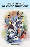 The Thirty-Six Dramatic Situations The 100-Year Anniversary Edition by Georges Polti