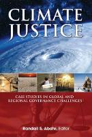 Climate Justice Case Studies in Global and Regional Governance Challenges by Randall Abate