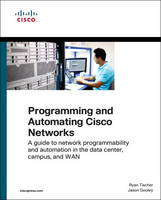 Programming and Automating Cisco Networks A Guide to Network Programmability and Automation in the Data Center, Campus, and WAN by Ryan Tischer, Jason Gooley