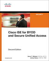Cisco ISE for BYOD and Secure Unified Access by Aaron Woland, Jamey Heary