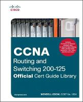 CCNA Routing and Switching 200-125 Official Cert Guide Library by Wendell Odom