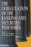 The Deregulation of the Banking and Securities Industries by Lawrence G. Goldberg, Lawrence J. White