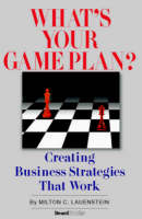 What's Your Game Plan Creating Business Strategies That Work by Milton C Lauenstein