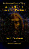 A Pixel in a Greater Picture The Emerging Church of Christ by Fred Peatross