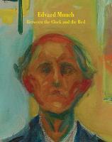 Edvard Munch - Between the Clock and the Bed by Gary Garrels, Jon-Ove Steihaug, Sheena Wagstaff, Patricia G. Berman