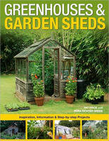 Greenhouses and Garden Sheds Inspiration, Information and Step-by-step Projects by Pat Price, Nora Richter Green