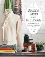 Sewing Knits from Fit to Finish Proven Methods for Conventional Machine and Serger by Linda Lee