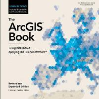 The ArcGIS Book 10 Big Ideas About Applying the Science of Where by Christian Harder