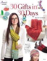 30 Gifts in 30 Days Create 30 Fun & Fresh Gift Ideas for the Special People in Your Life by Bendy Carter