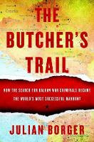 The Butcher's Trail How the Search for Balkan War Criminals Became the World's Most Successful Manhunt by Julian Borger