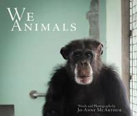We Animals by Jo-Anne (Jo-Anne McArthur) McArthur