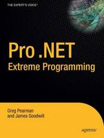 Pro . NET 2.0 Extreme Programming by Greg Pearman, James Goodwill