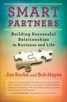Smart Partners Building Successful Relationships in Business and Life by Jim Burba, Bob Hayes