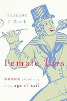 Female Tars Women Aboard Ship in the Age of Sail by Suzanne J. Stark