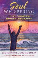 Soul Whispering The Art of Awakening Shamanic Consciousness by Linda Star Wolf, Nita Gage, Richard Rudd