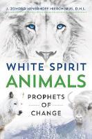White Spirit Animals Prophets of Change by J. Zohara Meyerhoff Hieronimus