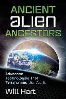 Ancient Alien Ancestors Advanced Technologies That Terraformed Our World by Will Hart