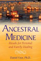 Ancestral Medicine Rituals for Personal and Family Healing by Daniel Foor