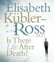 Is There Life After Death by Elisabeth Kubler-Ross