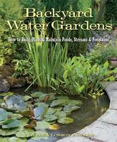 Backyard Water Gardens How to Build, Plant & Maintain Ponds, Streams & Fountains by Veronica Lorson Fowler