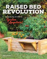 Raised Bed Revolution Build It, Fill It, Plant It ... Garden Anywhere! by Tara Nolan