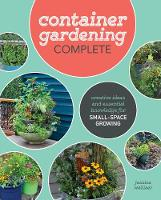 Container Gardening Complete Creative Projects for Growing Vegetables and Flowers in Small Spaces by Jessica Walliser