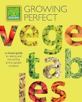 Square Foot Gardening: Growing Perfect Vegetables A Visual Guide to Raising and Harvesting Prime Garden Produce by Mel Bartholomew Foundation