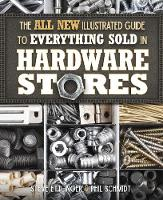 The All New Illustrated Guide to Everything Sold in Hardware Stores by Steve Ettlinger, Phil Schmidt