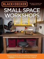 Black & Decker Small Space Workshops How to Create & Use a Downsized Workshop. BONUS: 12 Complete Benchtop Projects by Larry Okrend