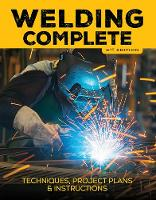 Welding Complete Techniques, Project Plans & Instructions by Michael A. Reeser, Cool Springs Press, Editors of Cool Springs Press