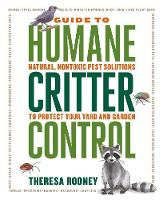 The Guide to Humane Critter Control Natural, Nontoxic Pest Solutions to Protect Your Yard and Garden by Theresa Rooney