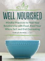 Well Nourished Mindful Practices to Heal Your Relationship with Food, Feed Your Whole Self, and End Overeating by Andrea Lieberstein