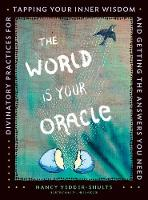 The World is Your Oracle Divinatory Practices for Tapping Your Inner Wisdom and Getting the Answers You Need by Nancy Vedder-Shults