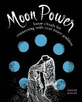 Moon Power Lunar Rituals for Connecting with Your Inner Goddess by Simone Butler