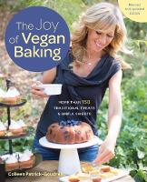 The Joy of Vegan Baking, Revised and Updated Edition More than 150 Traditional Treats and Sinful Sweets by Colleen Patrick-Goudreau