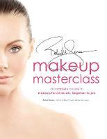 Robert Jones' Makeup Masterclass A Complete Course in Makeup for All Levels, Beginner to Advanced by Robert Jones